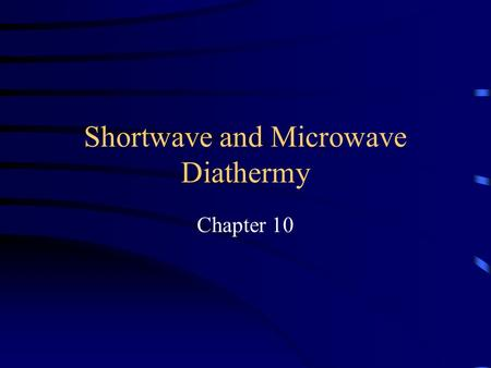 Shortwave and Microwave Diathermy Chapter 10. Diathermy Application of High-Frequency Electromagnetic Energy Used To Generate Heat In Body Tissues Heat.