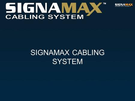 SIGNAMAX CABLING SYSTEM. Signamax Cabling System The Signamax Cabling System Design Principles and Installation Practices are based on the requirements.