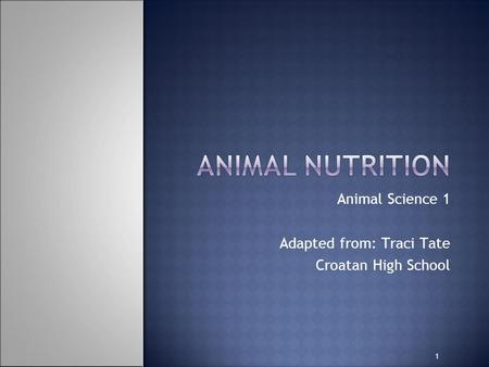 1 Animal Science 1 Adapted from: Traci Tate Croatan High School.