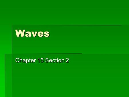 Waves Chapter 15 Section 2. Objectives  What are ways to measure and compare waves  How can you calculate speed of a wave?