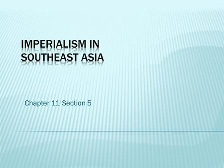 Chapter 11 Section 5.  Demand for Asian products drove Western imperialists to seek possession of Southeast Asian lands.  Southeast Asian independence.