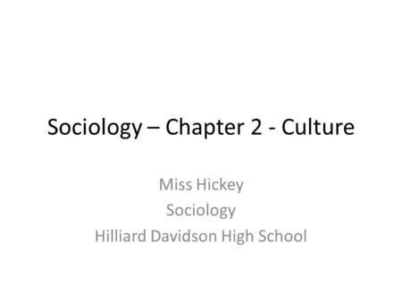 Sociology – Chapter 2 - Culture Miss Hickey Sociology Hilliard Davidson High School.