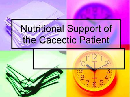 Nutritional Support of the Cacectic Patient. Recap Risk of Malnutrition Risk of Malnutrition Nutritional assessment Nutritional assessment History and.