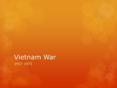 Vietnam War 1957-1975. Vietnam War  The war was between North and South Vietnam  U.S. and South Vietnam were allies  The purpose of the war was to.