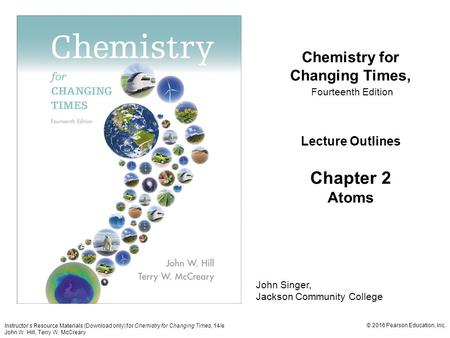 Instructor's Resource Materials (Download only) for Chemistry for Changing Times, 14/e John W. Hill, Terry W. McCreary © 2016 Pearson Education, Inc. John.