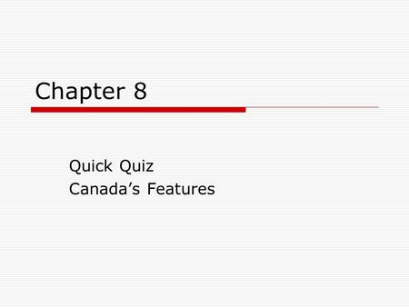 Chapter 8 Quick Quiz Canada's Features. 1  Being allowed to vote yes or no on an issue or proposal  referendum.
