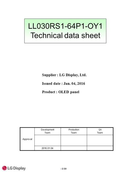 LL030RS1-64P1-OY1 Technical data sheet Supplier : LG Display, Ltd. Issued date : Jan. 04, 2016 Product : OLED panel Approval Development Team Production.