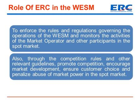 Role Of ERC in the WESM To enforce the rules and regulations governing the operations of the WESM and monitors the activities of the Market Operator and.