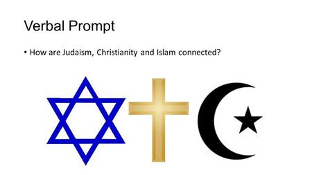 Verbal Prompt How are Judaism, Christianity and Islam connected?