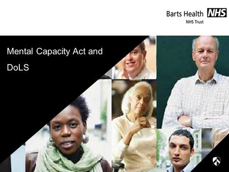 Mental Capacity Act and DoLS. Aim – Mental Capacity Act You will: Know what is covered by the MCA Understand the principles of the Act Understand what.
