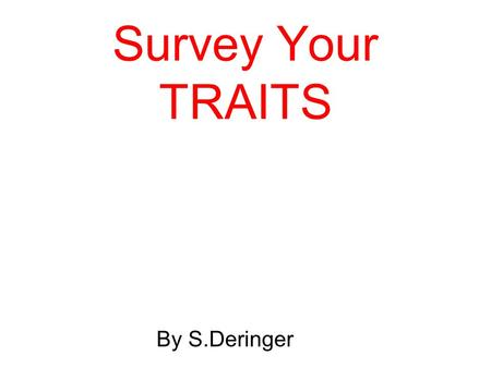 Survey Your TRAITS By S.Deringer. Are dominant traits more common than recessive traits? Hypothesis: If we survey many people for dominant and recessive.