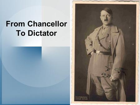 From Chancellor To Dictator. The National Revolution Hitler had been legally appointed Chancellor in January 1933. –However, he was in a coalition government.