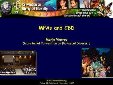 MPAs and CBD Marjo Vierros Secretariat Convention on Biological Diversity ICRI General Meeting Palau, 31 October - 2 November 2005.