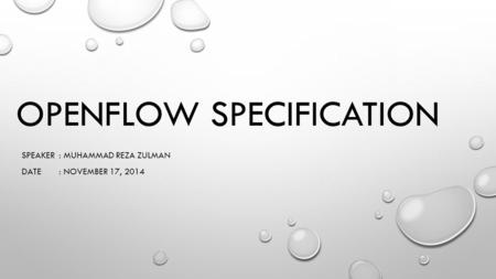 SPEAKER: MUHAMMAD REZA ZULMAN DATE: NOVEMBER 17, 2014 OPENFLOW SPECIFICATION.