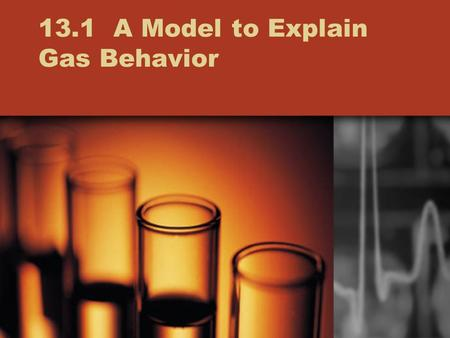 13.1 A Model to Explain Gas Behavior