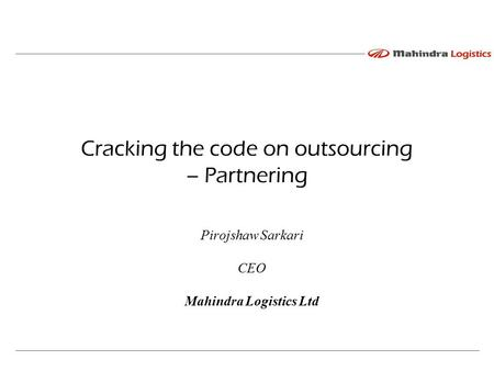 Pirojshaw Sarkari CEO Mahindra Logistics Ltd Cracking the code on outsourcing – Partnering.