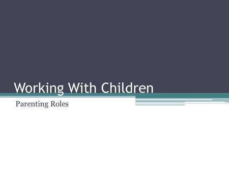 Working With Children Parenting Roles How Far Back Can You Remember??????