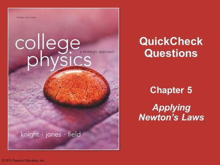 Chapter 5 QuickCheck Questions Applying Newton's Laws © 2015 Pearson Education, Inc.
