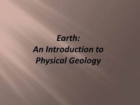 Earth: An Introduction to Physical Geology.  Geology is the science that pursues an understanding of planet Earth  Physical geology examines Earth materials.