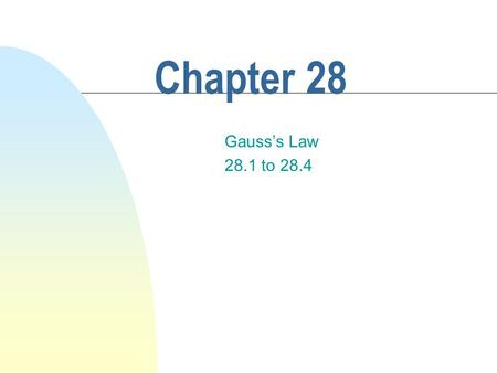Chapter 28 Gauss's Law 28.1 to 28.4. Symmetry n An object is symmetric if a group of geometrical transformations don't cause any physical change. n Translate,