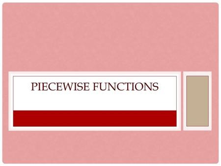 PIECEWISE FUNCTIONS. PIECEWISE FUNCTION Objectives: 1.Understand and evaluate Piecewise Functions 2.Graph Piecewise Functions 3.Graph Step Functions Vocabulary: