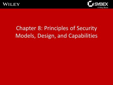 Chapter 8: Principles of Security Models, Design, and Capabilities.