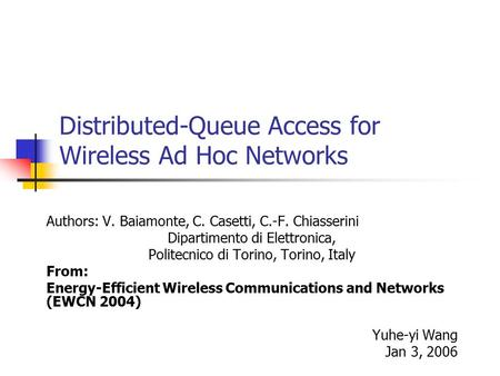 Distributed-Queue Access for Wireless Ad Hoc Networks Authors: V. Baiamonte, C. Casetti, C.-F. Chiasserini Dipartimento di Elettronica, Politecnico di.