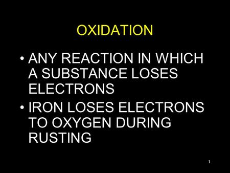 1 OXIDATION ANY REACTION IN WHICH A SUBSTANCE LOSES ELECTRONS IRON LOSES ELECTRONS TO OXYGEN DURING RUSTING.