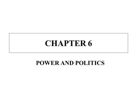 CHAPTER 6 POWER AND POLITICS. Power Underlines the managers' effectiveness; is essential to managers Power is the ability to change the behavior of others.