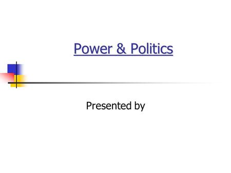 Power & Politics Presented by. 2 Power Power: Power refers to a capacity that A has to influence the behavior of B, so that B acts in accordance with.