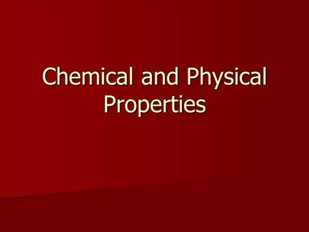 Chemical and Physical Properties. Physical Properties Can be observed or measured without changing the composition of the substances in the material Can.