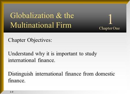 1-0 <strong>INTERNATIONAL</strong> FINANCIAL MANAGEMENT EUN / RESNICK Third Edition Chapter Objectives: Understand why it is important to study <strong>international</strong> finance.
