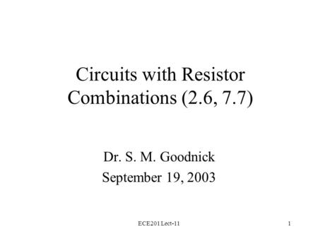 ECE201 Lect-111 Circuits with Resistor Combinations (2.6, 7.7) Dr. S. M. Goodnick September 19, 2003.