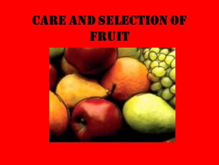 Care and Selection of Fruit. Table of Contents Groups of fruits Nutritional contribution Benefits of fruit Forms of fruit for purchase Purchasing fruit.