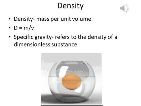 Density Density- mass per unit volume D = m/v Specific gravity- refers to the density of a dimensionless substance.