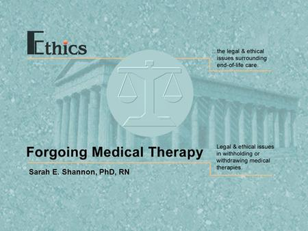 Sarah E. Shannon, PhD, RN. Slide 2 Ethics: Forgoing Medical Therapy TNEEL-NE One exception is the state of Oregon where in 1999, about 1/3 of expected.