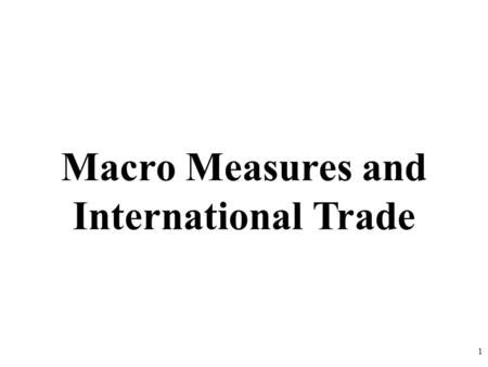 Macro Measures and International Trade 1. 9_______ 10___________ 11_________ 7 5 6 8 3_____ Review 1.Define GDP? What are the four components? 2.What.