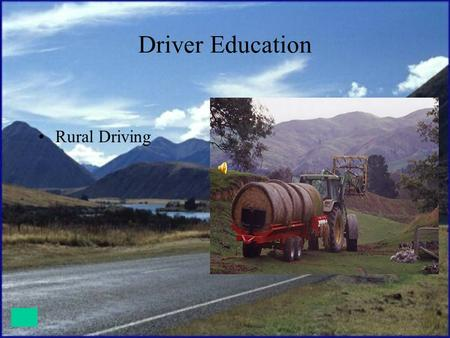 Driver Education Rural Driving 82% of all miles in the U.S. are Rural Roads. Collisions in rural areas are equal to 2 x as many highway deaths as in.