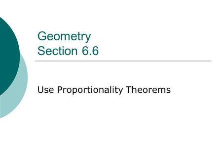 Geometry Section 6.6 Use Proportionality Theorems.