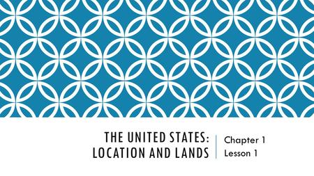 THE UNITED STATES: LOCATION AND LANDS Chapter 1 Lesson 1.