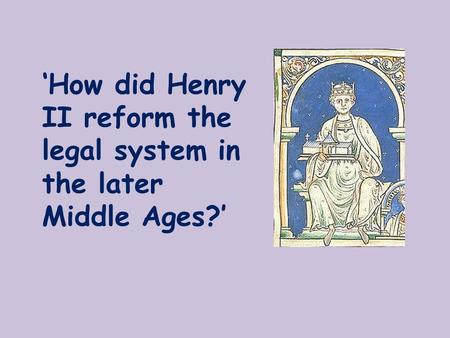 'How did Henry II reform the legal system in the later Middle Ages?'