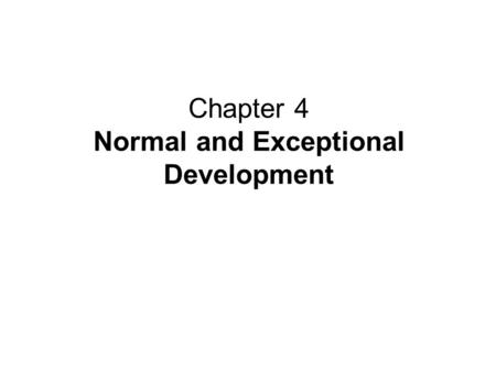 Chapter 4 Normal and Exceptional Development Normal and Exceptional Development.