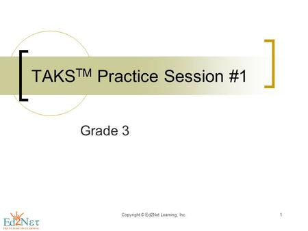 Grade 3 TAKS TM Practice Session #1 Copyright © Ed2Net Learning, Inc.1.