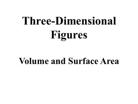 Three-Dimensional Figures Volume and Surface Area.