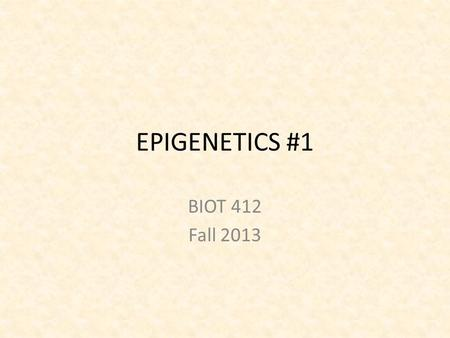 EPIGENETICS #1 BIOT 412 Fall 2013. IMPRINTING GENOME has 2 copies of each gene – one from mother, one from father IMPRINTING - For some genes, only the.