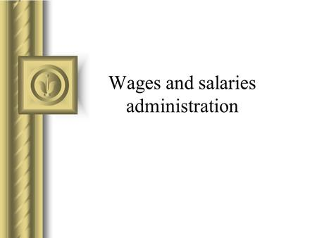 Wages and salaries administration. Compensation management Compensation is what employees receive in exchange for their contribution to the organisation.