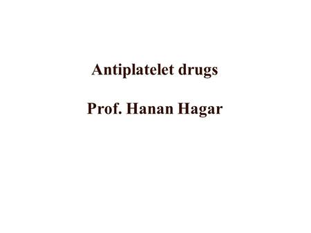 Antiplatelet drugs Prof. Hanan Hagar Learning objectives By the end of this lecture, students should be able to To describe the role of platelets in.