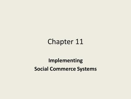 Chapter 11 Implementing Social Commerce Systems. Learning Objectives 1.Describe the major issues in the social commerce implementation landscape. 2.Discuss.