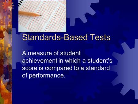 Standards-Based Tests A measure of student achievement in which a student's score is compared to a standard of performance.