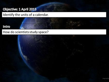 Identify the units of a calendar. How do scientists study space?